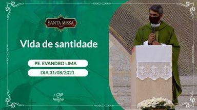 Vida de santidade - Padre Evandro Lima  (31/08/2021)