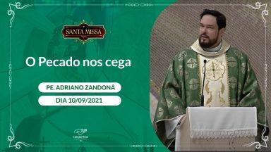 O Pecado nos Cega - Padre Adriano Zandoná   (10/09/2021)
