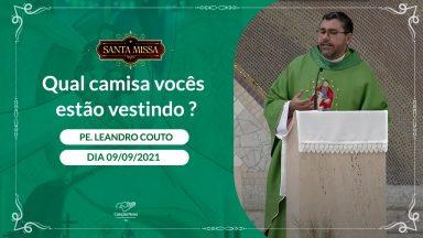 Qual camisa vocês estão vestindo - Padre Leandro Couto (09/09/2021)