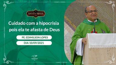 Cuidado com a hipocrisia pois ela te afasta de Deus - Padre Edimilson Lopes (10/09/2021)