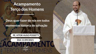 Deus quer fazer de nós em todos momentos historia de salvação -  Pe Vitor Hugo Possetti (11/09/21