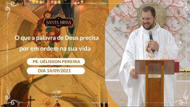 O que a palavra de Deus precisa por em ordem na sua vida - Padre Uélisson Pereira (13/09/2021)