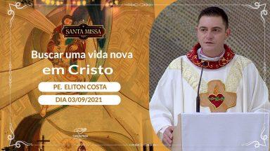 Buscar uma vida nova em Cristo -  Padre Eliton Costa (03/09/2021)