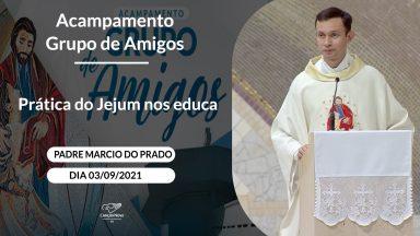 A Prática do Jejum nos educa - Padre Marcio José do Prado - Grupo de Amigos  (03/09/2021)