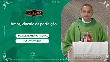 Amor Vinculo da Perfeição - Padre Alexsandro de Lima (09/09/2021)