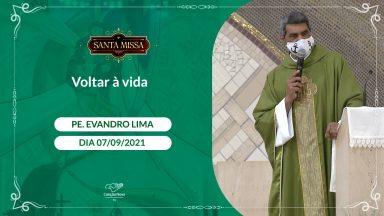 Voltar a vida - Padre Evandro Lima (07/09/2021)