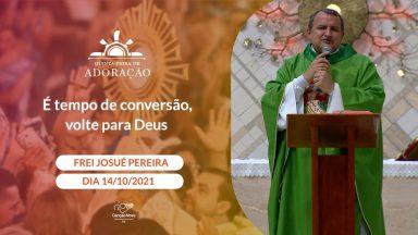 É tempo de conversão, volte para Deus - Frei Josué Pereira (14/10/2021)