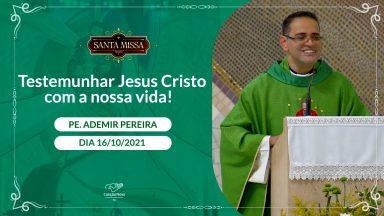 Testemunhar Jesus Cristo com a nossa vida! - Padre Ademir Pereira (16/10/2021)