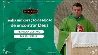 Ter um coração desejoso de encontar Deus - Padre Halan Gustavo (19/10/2021)