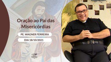 Oração ao Pai das Misericórdias - 18/10/2021