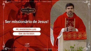 Ser missionário de Jesus - Padre Anderson Luis (18/10/2021)