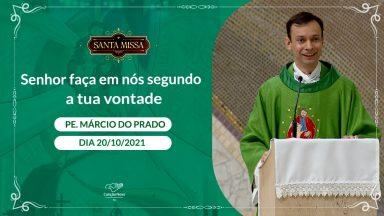 Senhor faça em nós segundo a tua vontade - Padre Márcio Prado (20/10/2021)