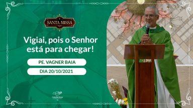 Vigiai, pois o Senhor está para chegar ! - Padre Vagner Baia (20/10/2021)