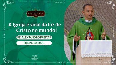 A Igreja é sinal da Luz de Cristo no mundo! - Padre Alexsandro Freitas (21/10/2021)