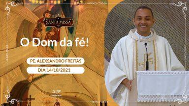 O Dom da fé - Padre Alexsandro Freitas (14/10/2021)