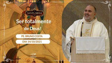Ser totalmente de Deus - Padre Bruno Costa (15/10/2021)