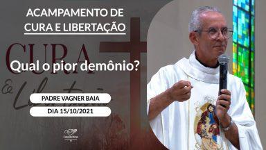 Qual o pior demônio? - Padre Vagner Baia (15/10/2021)