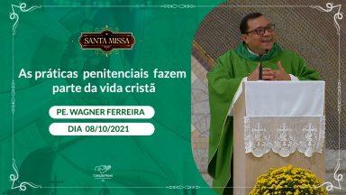 As práticas penitenciais fazem parte da vida cristã - Padre Wagner Ferreira (08/10/2021)