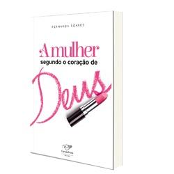 """Adquira o livro """"A Mulher segundo o Coração de Deus"""" de Fernanda Soares"""