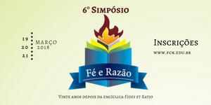 VI SIMPÓSIO FÉ E RAZÃO: 20 anos depois da Encíclica Fides et Ratio